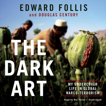 The Dark Art - My Undercover Life in Global Narco-Terrorism audiobook by Edward Follis,Douglas Century
