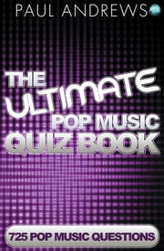 The Ultimate Pop Music Quiz Book ebook by Paul Andrews