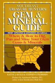 Southeast Treasure Hunters Gem & Mineral Guide, 5th Edition: Where & How to Dig, Pan and Mine Your Own Gems & Minerals ebook by Kathy J. Rygle; Stephen F. Pedersen
