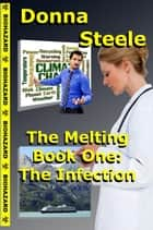 The Infection - Book One - The Melting, #1 ebook by Donna Steele