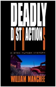 Deadly Distractions, A Stan Turner Mystery Vol 6 ebook by William Manchee