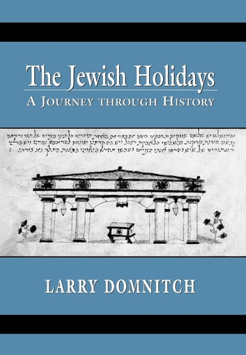 The Jewish Holidays - A Journey through History ebook by Larry Domnitch
