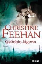 Geliebte Jägerin ebook by Christine Feehan,Ruth Sander