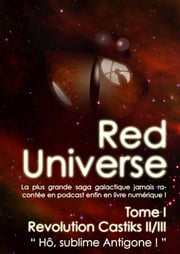 "The Red Universe Tome 1 Chapitre Special II - Revolution Castiks ( II / III ) "" Hô, sublime Antigone "" ebook by Raoulito, Raoul Miclo"