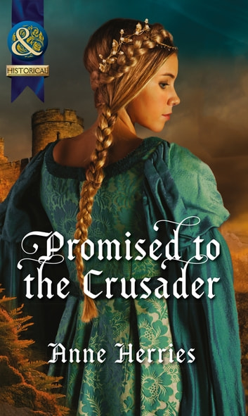 Promised to the Crusader (Mills & Boon Historical) ebook by Anne Herries