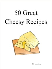 50 Great Cheesy Recipes ebook by Marco Anthony