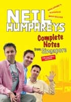 Complete Notes from Singapore ebook by Neil Humphreys