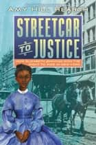 Streetcar to Justice - How Elizabeth Jennings Won the Right to Ride in New York ebook by Amy Hill Hearth
