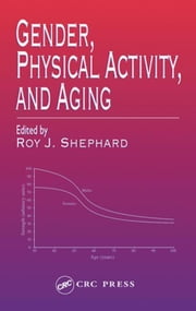 Gender, Physical Activity, and Aging ebook by Shephard, Roy J.