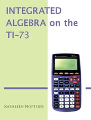 Integrated Algebra on the TI-73 ebook by Kathleen Noftsier
