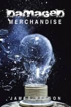 Damaged Merchandise ebook by James Beeson