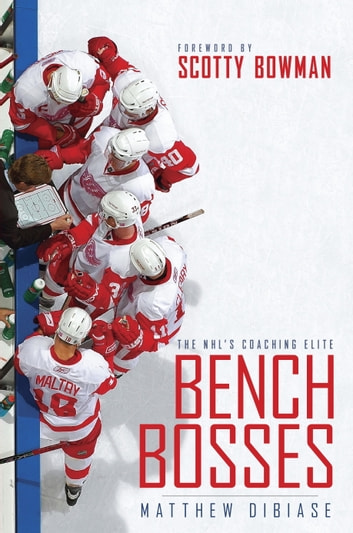 Bench Bosses - The NHL's Coaching Elite ebook by Matthew DiBiase
