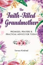 The Faith-Filled Grandmother - Promises, Prayers & Practical Advice for Today ebook by