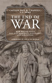 The End of War - How waging peace can save humanity, our planet and our future ebook by Paul K. Chappell,Gavin de Becker