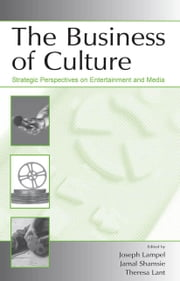 The Business of Culture: Strategic Perspectives on Entertainment and Media ebook by Lampel, Joseph