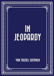 In Jeopardy ebook by Van Tassel Sutphen