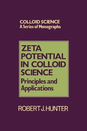 Zeta Potential in Colloid Science: Principles and Applications ebook by Hunter, Robert J.