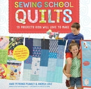 Sewing School ® Quilts - 15 Projects Kids Will Love to Make; Stitch Up a Patchwork Pet, Scrappy Journal, T-Shirt Quilt, and More ebook by Amie Petronis Plumley, Andria Lisle, Justin Fox Burks