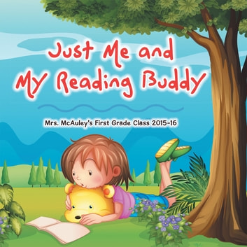 Just Me and My Reading Buddy ebook by Mrs. McAuley's First Grade Class 15-16