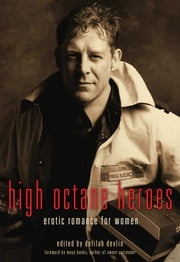 High Octane Heroes - Erotic Romance for Women ebook by Delilah Devlin