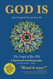 GOD IS - AND I THOUGHT IT WAS ALL ABOUT ME - THE GOSPEL OF REV. PHIL ebook by Philip Strom, Dree Morin