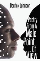 Poetry from a Male Point of View ebook by Derrick Johnson