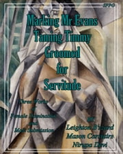 Marking Mr Evans - Taming Timmy - Groomed for Servitude - Three Works of Female Domination and Male Submission ebook by Leighton B'zzard - Mason Carstairs - Nirupa Devi