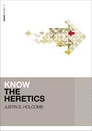 Know the Heretics ebook by Justin Holcomb