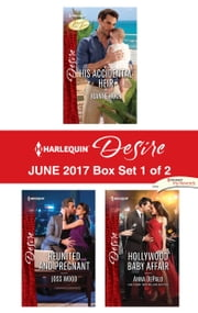 Harlequin Desire June 2017 - Box Set 1 of 2 - His Accidental Heir\Reunited...and Pregnant\Hollywood Baby Affair ebook by Joanne Rock, Joss Wood, Anna DePalo
