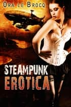 Steampunk Erotica ebook by Ora Le Brocq