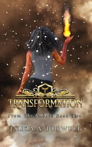 Transformation - From the Embers, #2 ebook by Jaliza A. Burwell