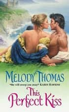 This Perfect Kiss ebook by Melody Thomas