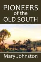 Pioneers of the Old South: A Chronicle of English Colonial Beginnings ebook by Mary Johnston