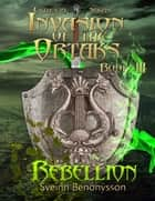 Invasion of the Ortaks: Book 3 Rebellion ebook by Sveinn Benónýsson