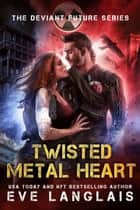 Twisted Metal Heart ebook by Eve Langlais