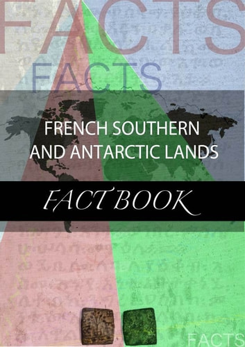 French Southern and Antarctic Lands Fact Book ebook by kartindo.com