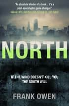 North - This thrilling sequel to South is perfect for fans of Hugh Howie's Wool ebook by Frank Owen