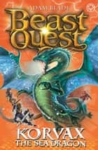Beast Quest: Korvax the Sea Dragon - Series 19 Book 2 ebook by Adam Blade