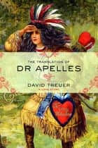 The Translation of Dr Apelles - A Love Story ebook by David Treuer