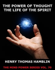 The Power of Thought / The Life of the Spirit - The Medical Basic Guides ebook by Henry Thomas Hamblin