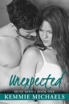 Unexpected ebook by Kemmie Michaels