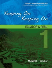 Keeping On Keeping On: 1--Ecuador and Peru ebook by Michael Farquhar