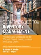 The Definitive Guide to Inventory Management - Principles and Strategies for the Efficient Flow of Inventory across the Supply Chain ebook by CSCMP, Matthew A. Waller, Terry L. Esper