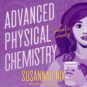 Advanced Physical Chemistry - A Romantic Comedy audiobook by Susannah Nix