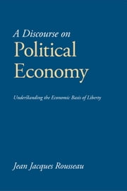 A Discourse on Political Economy ebook by Rousseau, Jean Jacques