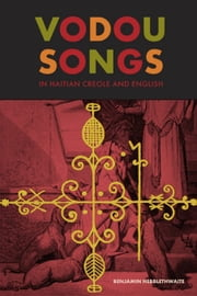 Vodou Songs in Haitian Creole and English ebook by Hebblethwaite, Benjamin