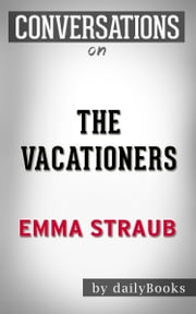 The Vacationers: A Novel By Emma Straub | Conversation Starters ebook by dailyBooks