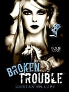 Broken Trouble - Broken Storm, #1 ebook by Kristan Billups