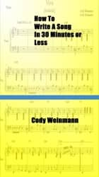 How to Write a Song in 30 Minutes or Less ebook by CJW Books