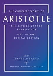 The Complete Works of Aristotle - The Revised Oxford Translation, One-Volume Digital Edition ebook by Aristotle,Jonathan Barnes